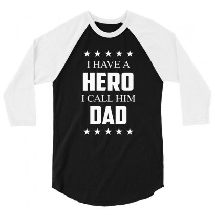 I Have A Hero I Call Him Dad 3/4 Sleeve Shirt Designed By Anrora