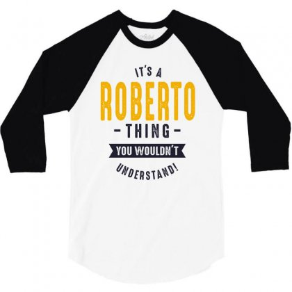 Is Your Name, Roberto. This Shirt Is For You! 3/4 Sleeve Shirt Designed By Chris Ceconello