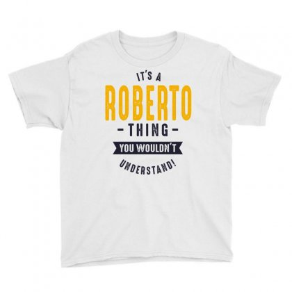 Is Your Name, Roberto. This Shirt Is For You! Youth Tee Designed By Chris Ceconello