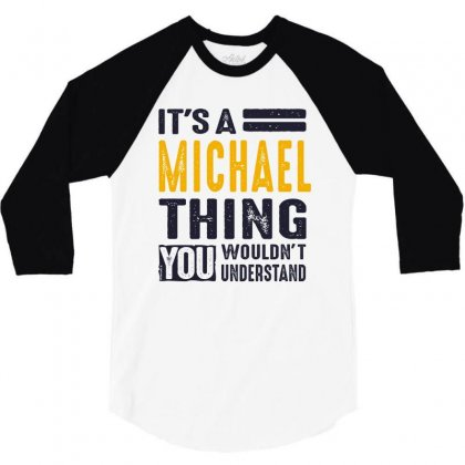 Is Your Name, Michael. This Shirt Is For You! 3/4 Sleeve Shirt Designed By Chris Ceconello
