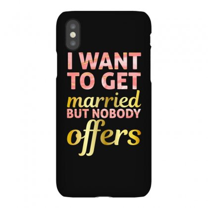 I Want To Get Married But Nobody Offers Iphonex Case Designed By Nurbetulk