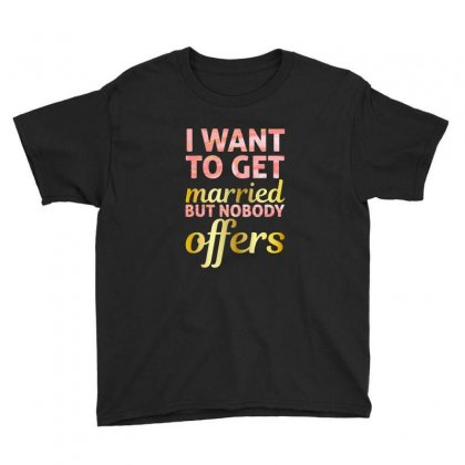 I Want To Get Married But Nobody Offers Youth Tee Designed By Nurbetulk