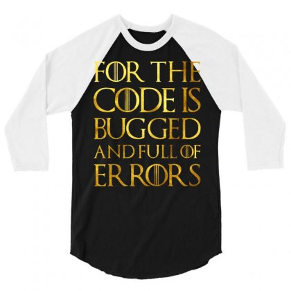 For The Code Is Bugged And Full Of Errors 3/4 Sleeve Shirt Designed By Nurbetulk