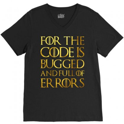 For The Code Is Bugged And Full Of Errors V-neck Tee Designed By Nurbetulk