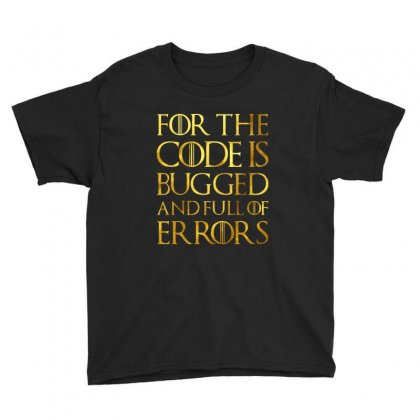 For The Code Is Bugged And Full Of Errors Youth Tee Designed By Nurbetulk