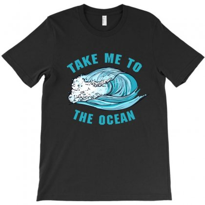 Take Me To The Ocean T-shirt Designed By Sengul