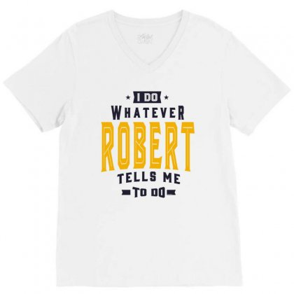 Is Your Name, Robert. This Shirt Is For You! V-neck Tee Designed By Chris Ceconello