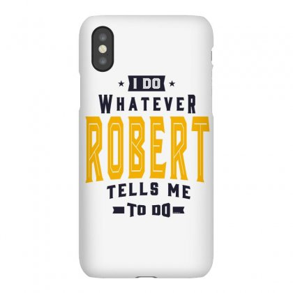 Is Your Name, Robert. This Shirt Is For You! Iphonex Case Designed By Chris Ceconello