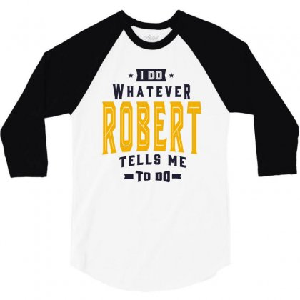 Is Your Name, Robert. This Shirt Is For You! 3/4 Sleeve Shirt Designed By Chris Ceconello