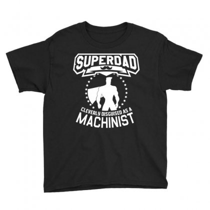 Super Dad Cleverly Disguised As Machinist Youth Tee Designed By Hung