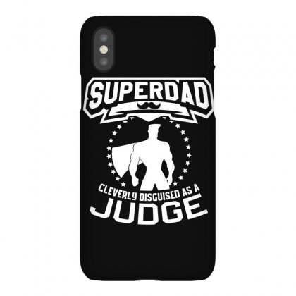 Super Dad Cleverly Disguised As Judge Iphonex Case Designed By Hung
