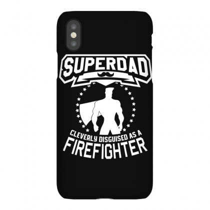 Super Dad Cleverly Disguised As Firefighter Iphonex Case Designed By Hung