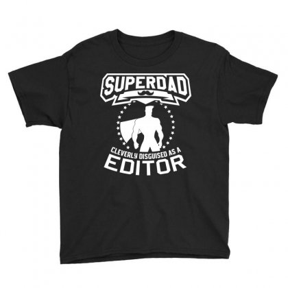Super Dad Cleverly Disguised As Editor Youth Tee Designed By Hung
