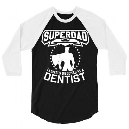 Super Dad Cleverly Disguised As Dentist 3/4 Sleeve Shirt Designed By Hung
