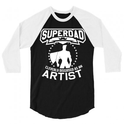 Super Dad Cleverly Disguised As Artist 3/4 Sleeve Shirt Designed By Hung