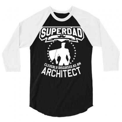 Super Dad Cleverly Disguised As Architect 3/4 Sleeve Shirt Designed By Hung