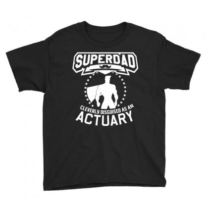 Super Dad Cleverly Disguised As Actuary Youth Tee Designed By Hung
