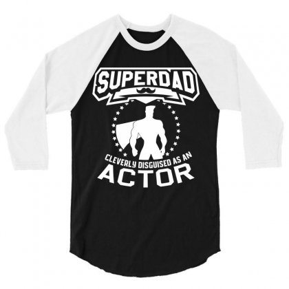 Super Dad Cleverly Disguised As Actor 3/4 Sleeve Shirt Designed By Hung