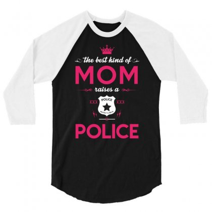 The Best Kind Of Raises A Police Mothers Day Tshirt 3/4 Sleeve Shirt Designed By Hung