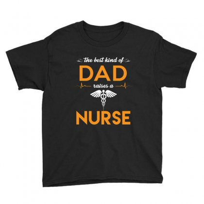 The Best Kind Of Dad Raises A Nurse Fathers Day T Shirt Youth Tee Designed By Hung
