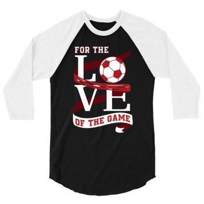 For Thr Love Of The Game Soccer T Shirt 3/4 Sleeve Shirt Designed By Hung