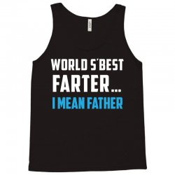 funny fathers day gift for dads   world s best farter  i mean father t Tank Top | Artistshot