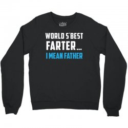 funny fathers day gift for dads   world s best farter  i mean father t Crewneck Sweatshirt | Artistshot