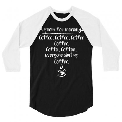 A Poem For Mornings Coffee, Coffee, Coffee T Shirt 3/4 Sleeve Shirt Designed By Hung