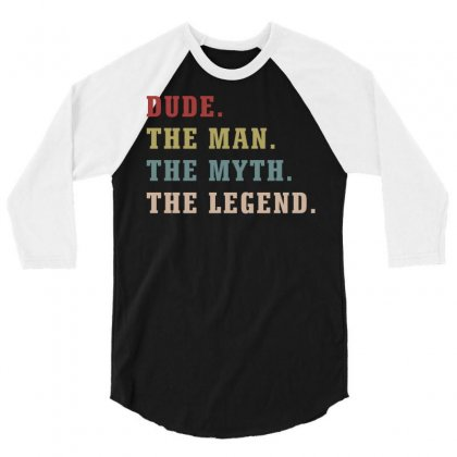 Dude The Man The Myth The Legends 3/4 Sleeve Shirt Designed By Artees Artwork