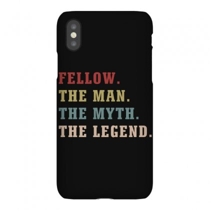 Fellow The Man The Myth The Legends Iphonex Case Designed By Artees Artwork