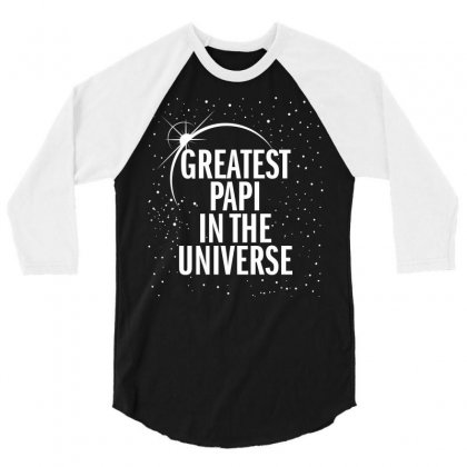 Greatest Papi In The Universe 3/4 Sleeve Shirt Designed By Blue