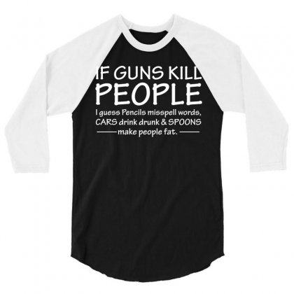 If Guns Kill People Pencils Misspell Words Funny T Shirt 3/4 Sleeve Shirt Designed By Hung