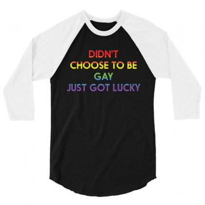 Didn T Choose To Be Gay Just Got Lucky Funny Lgbt Pride T Shirt 3/4 Sleeve Shirt Designed By Hung