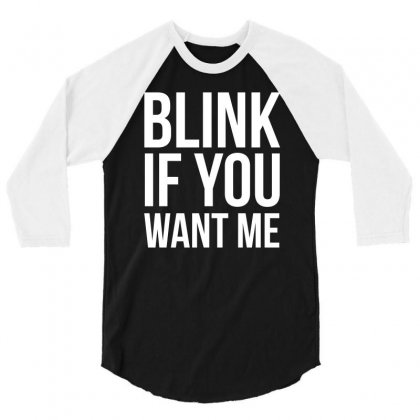 Blink If You Want Me Funny T Shirt 3/4 Sleeve Shirt Designed By Hung