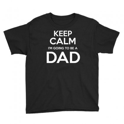 Keep Calm I M Going To Be A Dad T Shirt Youth Tee Designed By Hung