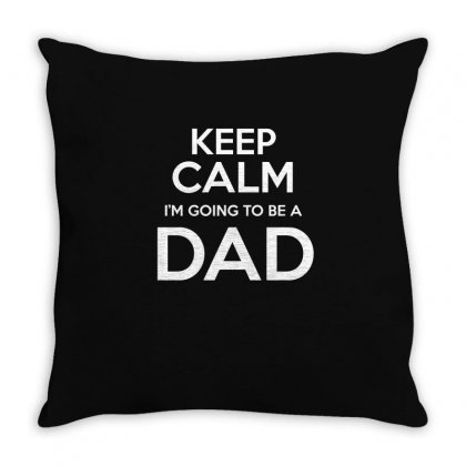 Keep Calm I M Going To Be A Dad T Shirt Throw Pillow Designed By Hung