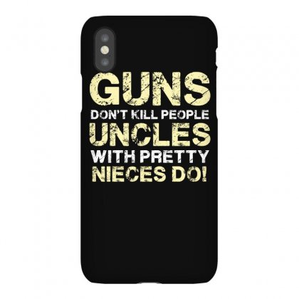 Guns Don T Kill People Uncles With Pretty Nieces Do Funny T Shirt Tee Iphonex Case Designed By Hung