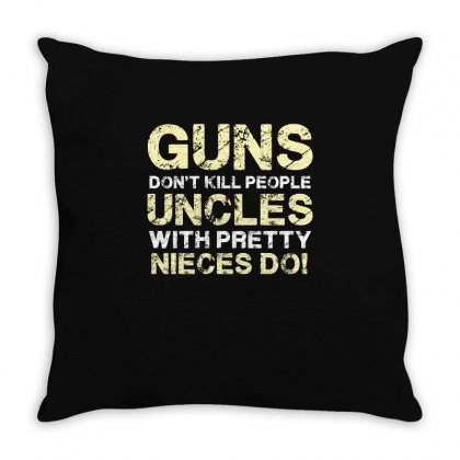 Guns Don T Kill People Uncles With Pretty Nieces Do Funny T Shirt Tee Throw Pillow Designed By Hung