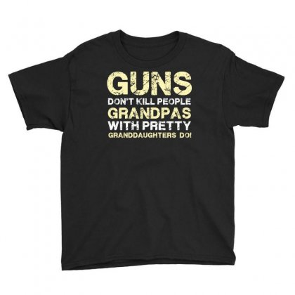 Guns Don T Kill People Grandpas With Pretty Granddaughters Do Funny T Youth Tee Designed By Hung
