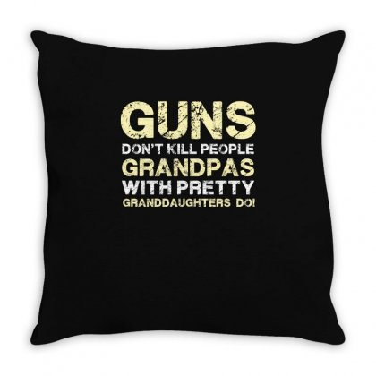 Guns Don T Kill People Grandpas With Pretty Granddaughters Do Funny T Throw Pillow Designed By Hung