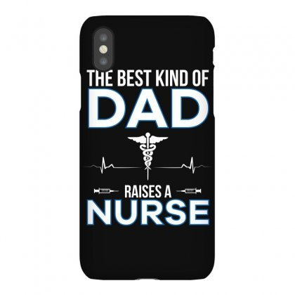 The Best Kind Of Dad Raises A Nurse Tshirt Iphonex Case Designed By Hung