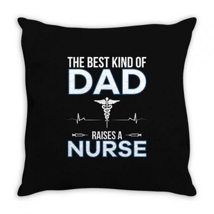 The Best Kind Of Dad Raises A Nurse Tshirt Throw Pillow Designed By Hung