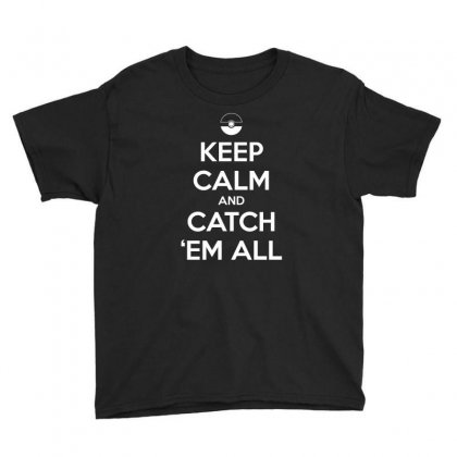 Pokemon   Keep Calm And Catch  Em All T Shirt Youth Tee Designed By Hung