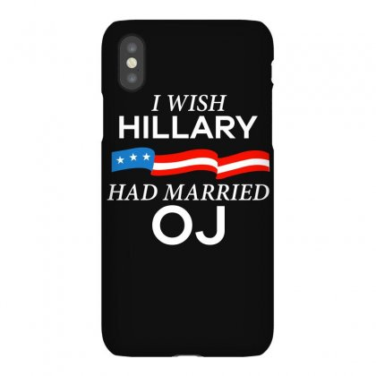 I Wish Hillary Had Married Oj Funny T Shirt Iphonex Case Designed By Hung