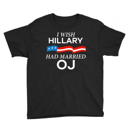 I Wish Hillary Had Married Oj Funny T Shirt Youth Tee Designed By Hung