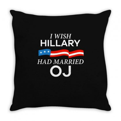 I Wish Hillary Had Married Oj Funny T Shirt Throw Pillow Designed By Hung