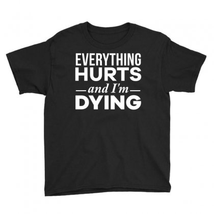 Everything Hurts And I M Dying T Shirt Youth Tee Designed By Hung