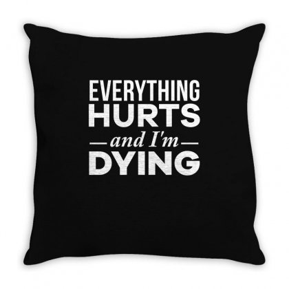 Everything Hurts And I M Dying T Shirt Throw Pillow Designed By Hung
