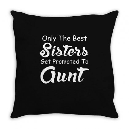 The Best Sisters Get Promoted To Aunt T Shirt Throw Pillow Designed By Hung