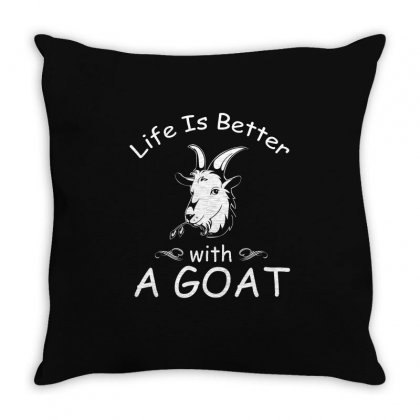 Life Is Better With A Goat T Shirt Funny Goat Lovers Throw Pillow Designed By Hung